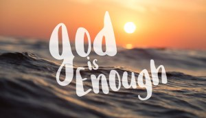 God is Enough. Or is He? Chaiway.org